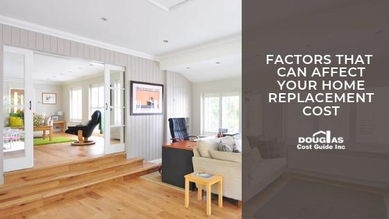 Factors That Can Affect Your Insurance Home Replacement Cost