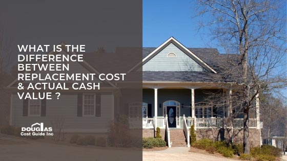 What Is the Difference Between Replacement Cost and Actual Cash Value for a Residence?