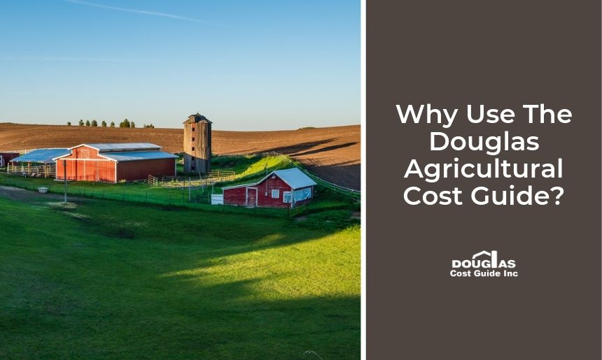 Why Use the Douglas Agricultural Cost Guide to Estimate Agricultural Replacement Cost