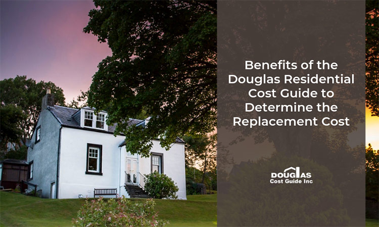 Calculate Residential Replacement Cost with the Douglas Residential Cost Guide