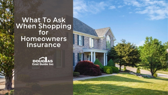 What To Ask Insurance Companies When Shopping for Home Insurance