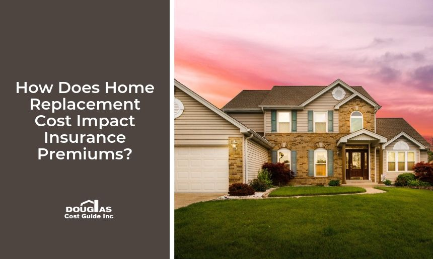 How Does Home Replacement Cost Impact Insurance Premiums?