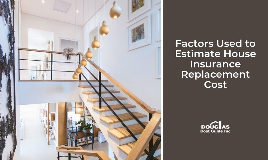 What Is Used to Estimate House Insurance Replacement Cost
