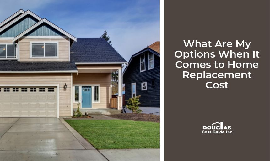 Types of Home Replacement Costs