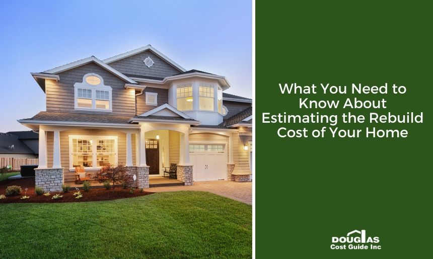How to estimate home replacement and home rebuild cost