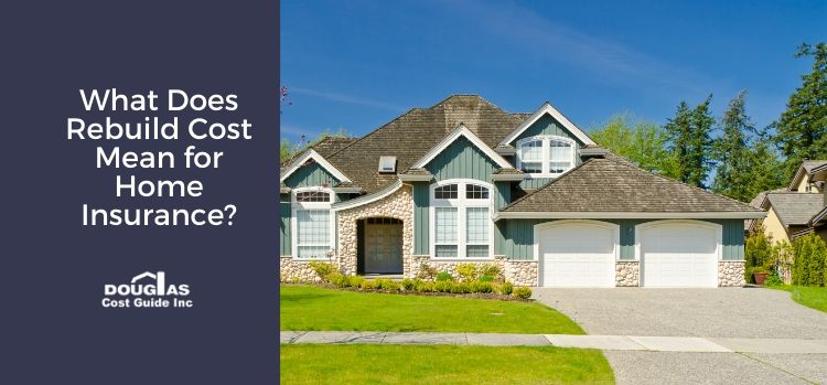 What does rebuild cost mean for home insurance?