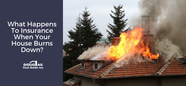 What Happens to Your Insurance When Your House Burns Down?