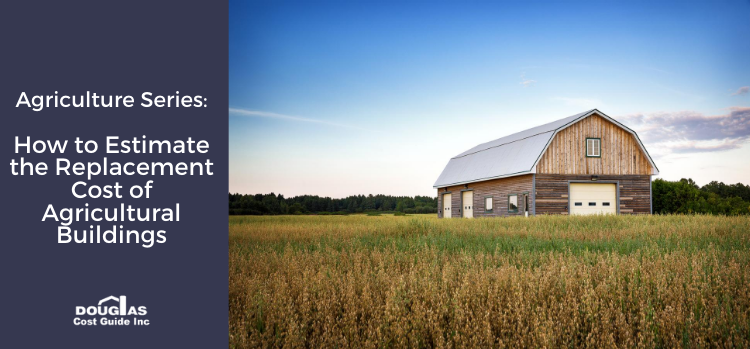How to Estimate the Replacement Cost of Agricultural Buildings