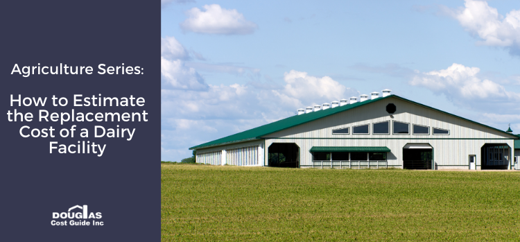 How to Estimate the Replacement Cost of a Dairy Facility