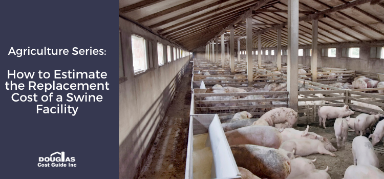 How to Estimate the Replacement Cost of a Hog or Swine Facility