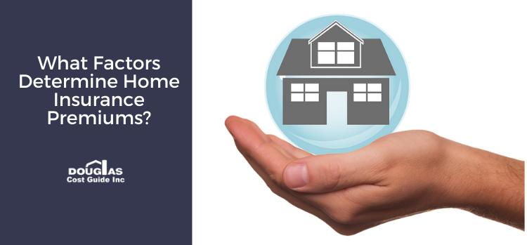 Factors that determine home insurance – Douglas Cost Guide